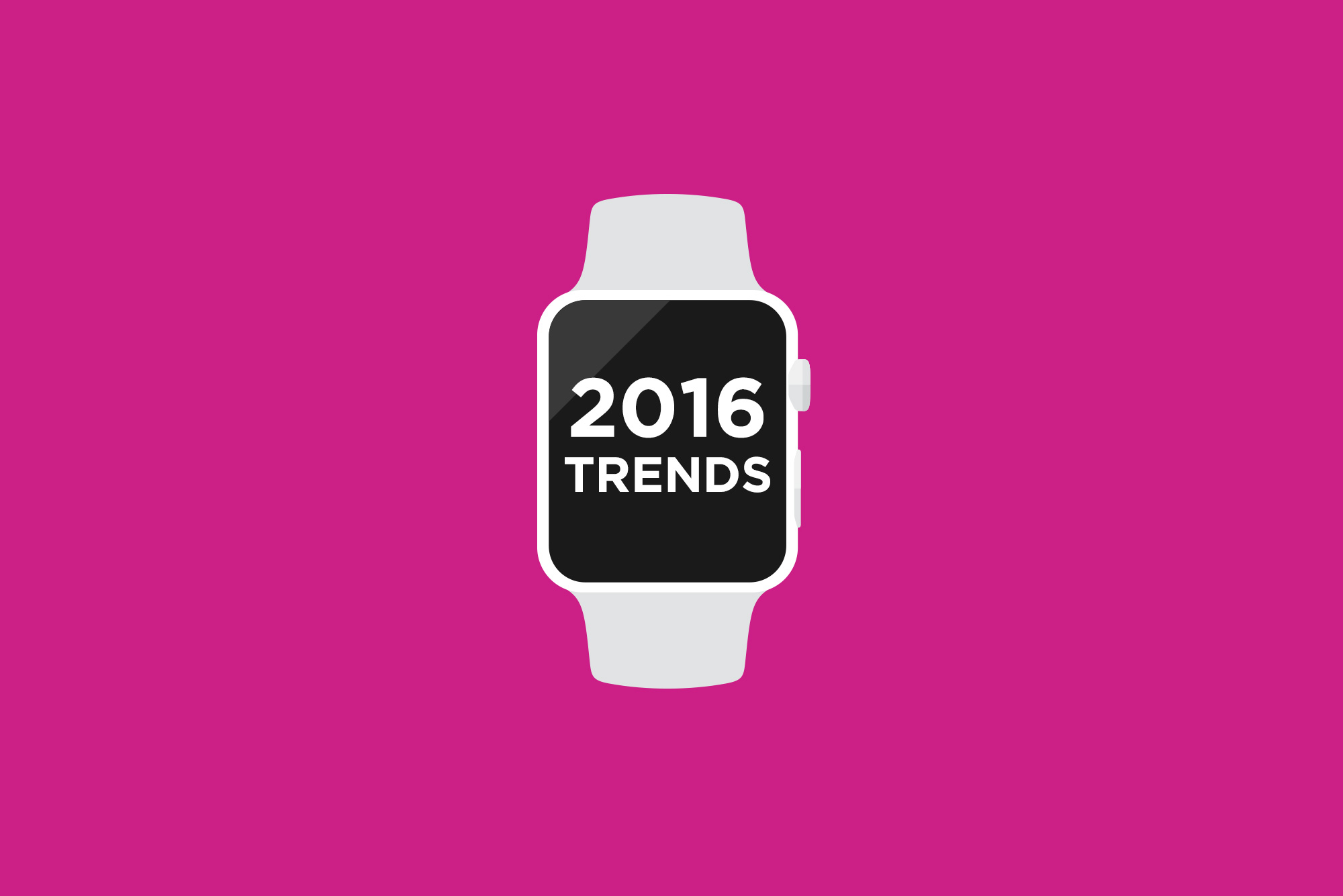 """Watch reading """"2016 trends"""""""